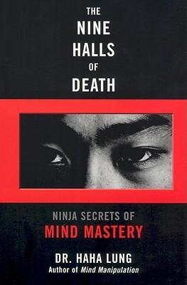The Nine Halls of Death: Ninja Secrets of Mind Mastery  by  Haha Lung
