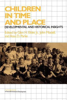 Children in Time and Place: Developmental and Historical Insights  by  Glen H. Elder Jr.