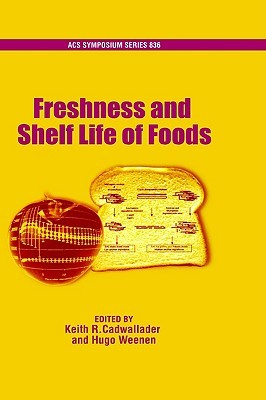 Freshness and Shelf Life of Foods  by  Hugo Weenen