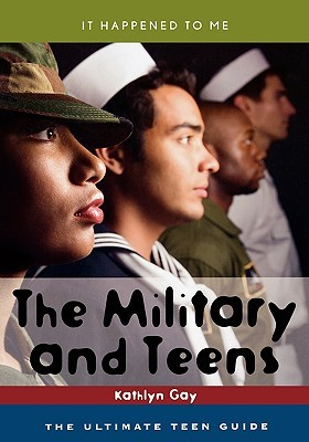 The Military and Teens: The Ultimate Teen Guide  by  Kathlyn Gay