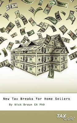 New Tax Breaks for Home Sellers: The 60 Minute Guide to Protecting Your Home or Vacation Property from the IRS Nick Braun