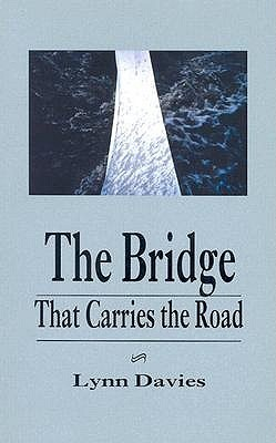 The Bridge That Carries the Road Lynn Davies