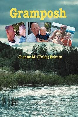 Gramposh  by  Jeanne M (Tuka) Schutz