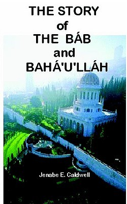 The Story of the Bab & Bahaullah  by  Jenabe E. Caldwell