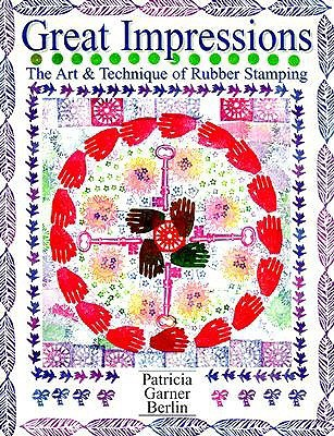 Great Impressions: The Art And Technique Of Rubber Stamping  by  Patricia Garner Berlin