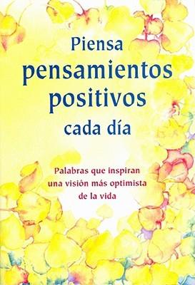 Piensa Pensamientos Positivos Cada Dia / Think Positive Thoughts Each Day  by  Gary Morris