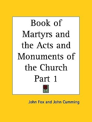 Book of Martyrs and the Acts and Monuments of the Church Part 1  by  John Foxe