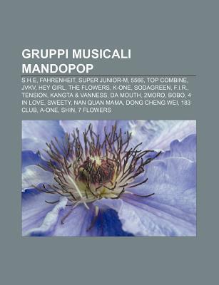 Gruppi Musicali Mandopop: S.H.E, Fahrenheit, Super Junior-M, 5566, Top Combine, Jvkv, Hey Girl, the Flowers, K-One, Sodagreen, F.I.R., Tension  by  Source Wikipedia