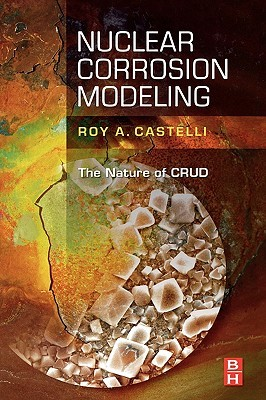 Nuclear Corrosion Modeling: The Nature of CRUD Roy Castelli