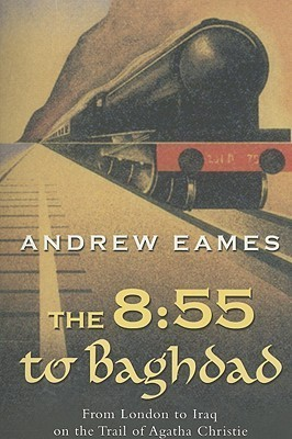 The 8:55 to Baghdad Andrew Eames