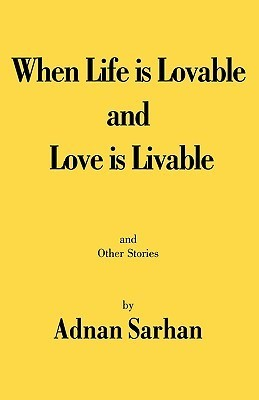 When Life Is Lovable and Love Is Livable  by  Adnan Sarhan