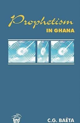 Prophetism in Ghana  by  C.G. Baeta