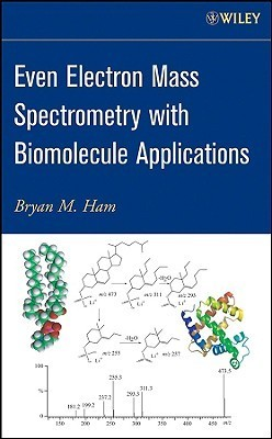 Even Electron Mass Spectrometry with Biomolecule Applications B.M. Ham
