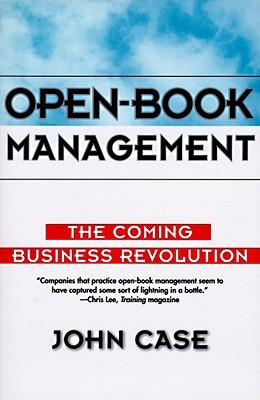 The Open-Book Management Experience: Lessions from Over 100 Companies That Have Transformed Themselves  by  John  Case