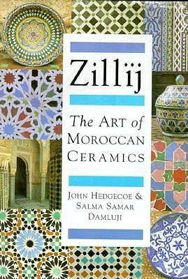 Zillij: The Art of Moroccan Ceramics  by  John Hedgecoe