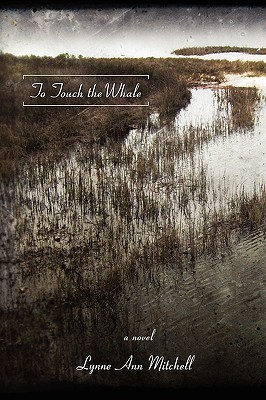To Touch the Whale  by  Lynne Mitchell