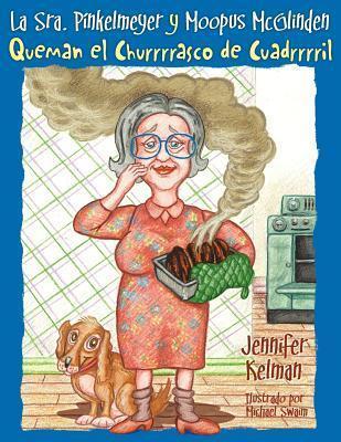 La Sra. Pinkelmeyer y Moopus McGlinden Quemam El Churrrrasco de Cuadrrrril  by  Jennifer Kelman