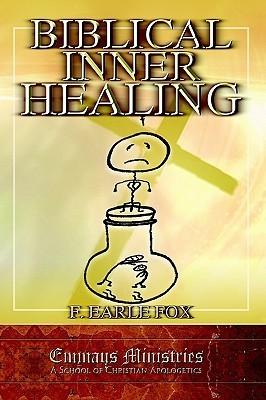 Biblical Inner Healing  by  F Earle Fox