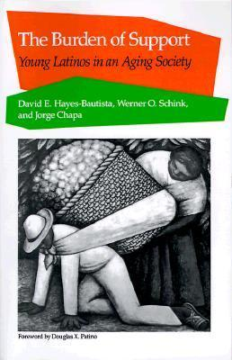 The Burden of Support: Young Latinos in an Aging Society  by  David Hayes-Bautista