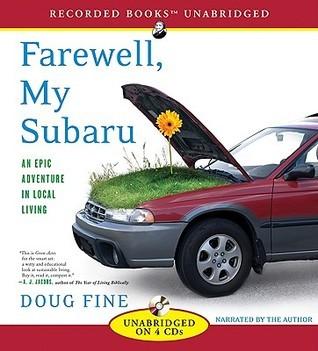 Farewell, My Subaru: An Epic Adventure in Local Living Doug Fine