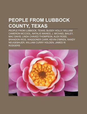 People from Lubbock County, Texas: People from Lubbock, Texas, Buddy Holly, William Cameron McCool, Natalie Maines, J. Michael Bailey Source Wikipedia