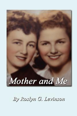 Mother and Me Roslyn Goodman Levinson