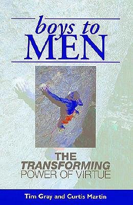 Boys to Men: The Transforming Power of Virtue  by  Tim Gray