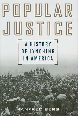 Globalizing Lynching History: Vigilantism and Extralegal Punishment from an International Perspective  by  Manfred Berg