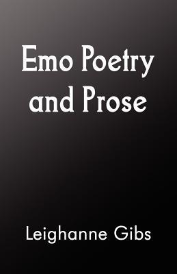 Emo Poetry and Prose  by  Leighanne Gibs