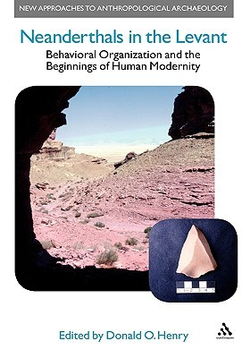 Neanderthals in the Levant: Behavioural Organization and the Beginnings of Human Modernity Donald Henry