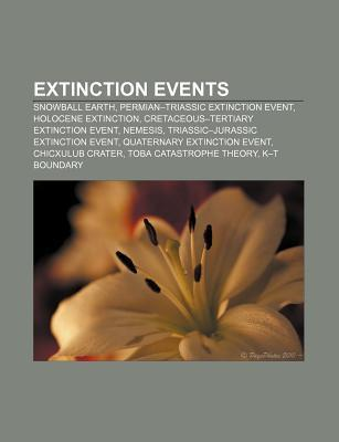 Extinction Events: Snowball Earth, Permian-Triassic Extinction Event, Holocene Extinction, Cretaceous-Tertiary Extinction Event, Nemesis Books LLC