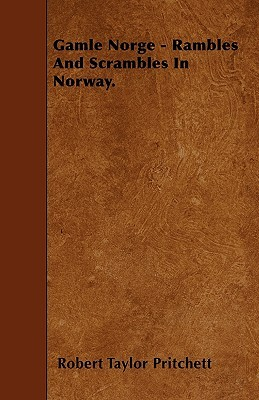 Rambles and Scrambles in Norway  by  Robert Taylor Pritchett