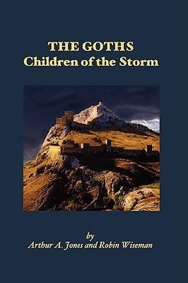 The Goths: Children of the Storm  by  Arthur A. Jones