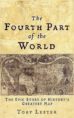 The Fourth Part Of The World: The Epic Story Of Historys Greatest Map  by  Toby Lester