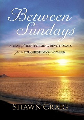 Between Sundays: A Year of Transforming Devotionals for the Toughest Days Shawn Craig