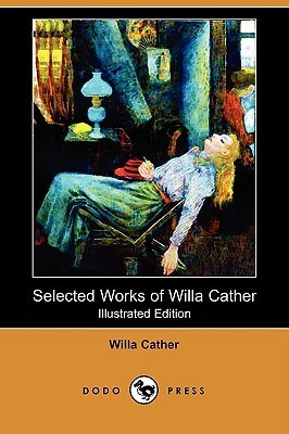 Selected Works of Willa Cather  by  Willa Cather