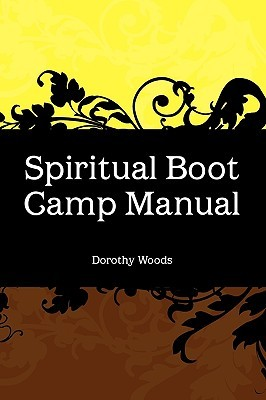 Spiritual Boot Camp Manual  by  Dorothy Woods