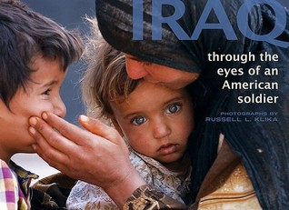 Iraq, Limited Edition: Through the Eyes of an American Soldier Russell Lee Klika