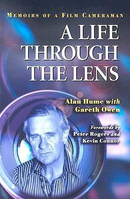 A Life Through the Lens: Memoirs of a Film Cameraman  by  Alan Hume