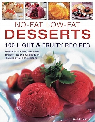 No-Fat Low-Fat Desserts: 100 Light & Fruity Recipes: Delectable crumbles, pies, cakes, souflees, ice and fruit salads, in 450 step-by-step photographs  by  Simona Hill