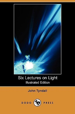 Six Lectures on Light (Illustrated Edition)  by  John Tyndall