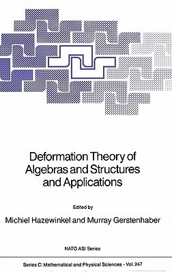 Deformation Theory Of Algebras And Structures And Applications  by  Michiel Hazewinkel