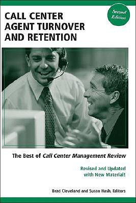 Call Center Agent Turnover and Retention: The Best of Call Center Management Review  by  Brad Cleveland