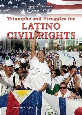 Triumphs and Struggles for Latino Civil Rights  by  Bárbara C. Cruz