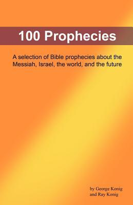 100 Prophecies: Ancient Biblical Prophecies That Foretold the Future  by  George Konig