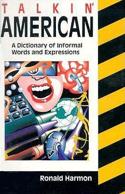Talkin American Dictionary: A Dictionary of Informal Words and Expressions  by  Ronald Harmon