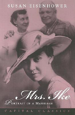 Mrs. Ike: Portrait of a Marriage. Memories and Reflections on the Life of Mamie Eisenhower  by  Susan Eisenhower