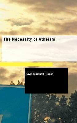 The Necessity Of Atheism David Marshall Brooks