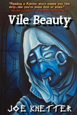 Vile Beauty  by  Joe Knetter