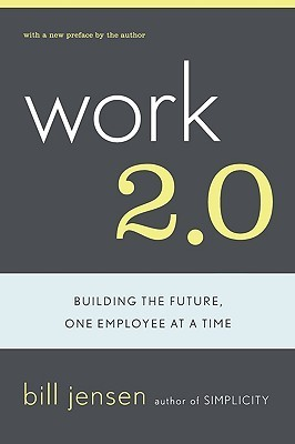 Work 2.0: Building The Future, One Employee At A Time Bill Jensen